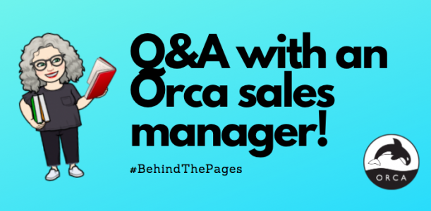 Behind the Pages: Q&A with an Orca sales manager!
